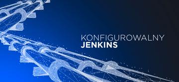 Jak stworzyć konfigurowalny pipeline w Jenkinsie