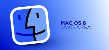 System Mac OS 8 pojawia się w formie aplikacji do pobrania