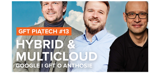 GFT piąTECH: Hybrid & multi-cloud: Google & GFT o Anthosie