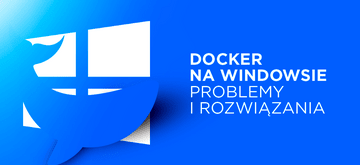 Docker na Windowsie - problemy i ich rozwiązania