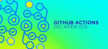 Testowanie i deploy aplikacji na iOS z GitHub Actions