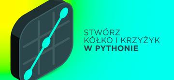 Stwórz grę w kółko i krzyżyk w Pythonie