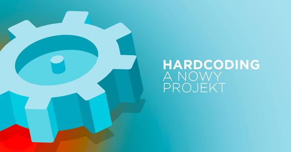 Wartość hardcodingu w Twoim projekcie