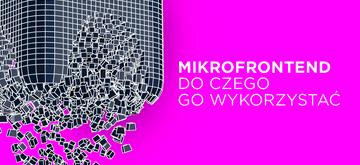 Czym jest i jak wykorzystać mikrofrontend