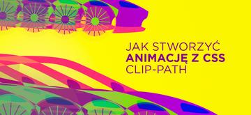 Jak stworzyć animację z CSS clip-path