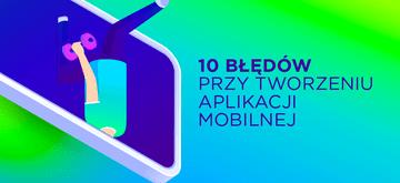 Jak nie schrzanić aplikacji mobilnej