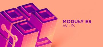 Rozgryzamy moduły ES w JavaScript