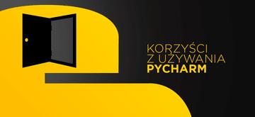 4 powody, dla których warto używać PyCharm