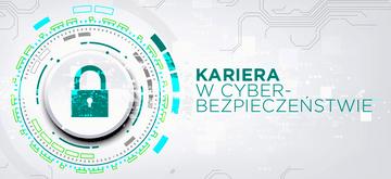 Czy kariera w cyberbezpieczeństwie jest dla Ciebie
