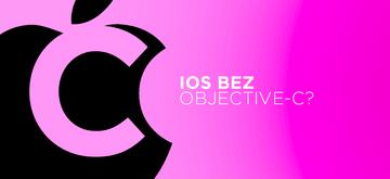 Czy iOS potrzebuje jeszcze Objective-C?