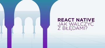 Jak uniknąć błędów podczas developmentu aplikacji mobilnej w React Native