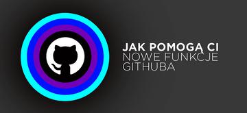 Poznaj nowe funkcje GitHuba i ich korzyści