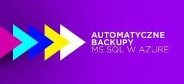Jak zautomatyzować tworzenie backupów bazy danych MS SQL w Azure