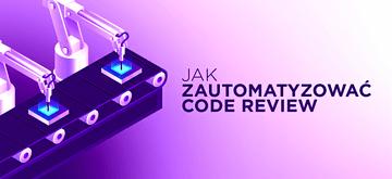 Zautomatyzuj najbardziej uciążliwe elementy code review