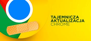 Google tajemniczo nalega na aktualizację swoich przeglądarek Chrome
