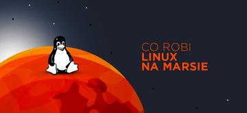 Zamiast roku Linuksa na desktopie, mamy rok Linuksa na Marsie