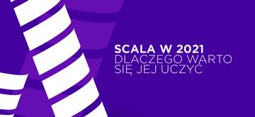 Dlaczego warto uczyć się Scali w 2021 roku
