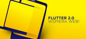 Flutter 2.0 umożliwia tworzenie aplikacji webowych!