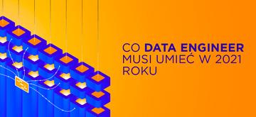 Co Data Engineer powinien umieć w 2021 roku