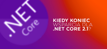 Microsoft ogłosił koniec wsparcia dla .NET Core 2.1