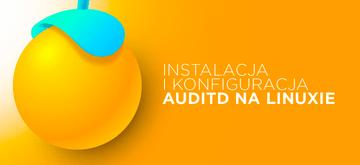 Jak zainstalować i skonfigurować auditd na Linuxie