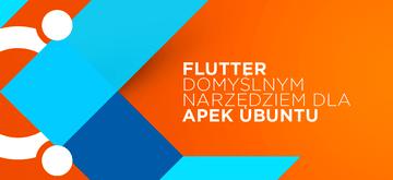 Canonical wybrał Fluttera jako domyślną platformę do tworzenia aplikacji