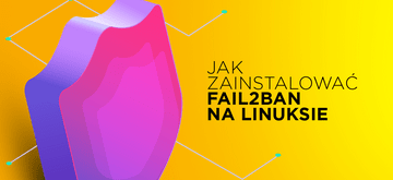 Fail2Ban – instalacja i konfiguracja na Linuksie