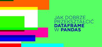 8 sposobów na przekształcenie DataFrame w Pandas (przykłady)