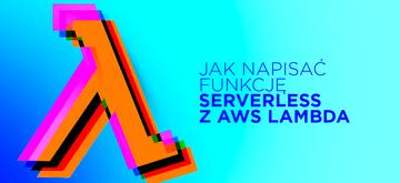 Stwórz swoją pierwszą funkcję serverless z AWS Lambda