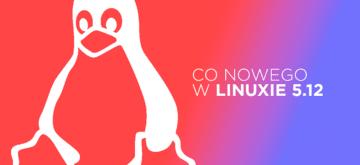 Linus Torvalds wydał wreszcie Linuxa 5.12