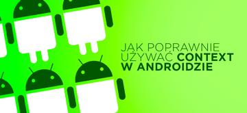 Jak poprawnie korzystać z obiektu Context w Androidzie