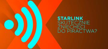 Starlink będzie reagował na próby piracenia w sieci! PS: to prawda