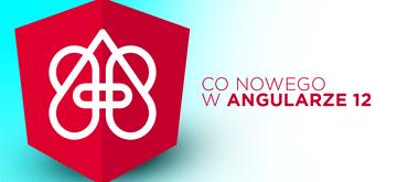 Angular 12 z nowymi funkcjami i zmianami w kompilatorze