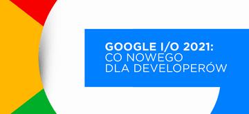 Flutter, ML i Android: co nowego dla developerów po Google I/O 2021