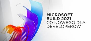 Wiemy, co nowego dla developerów po Microsoft Build 2021