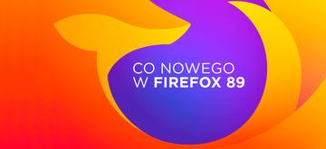 Co zmieniło się w Firefoxie 89