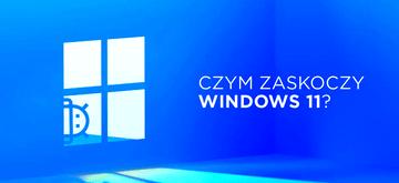 Jak Windows 11 chce zdobyć serca użytkowników (i devów)