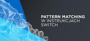 Pattern matching w instrukcjach switch w Javie