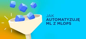 Automatyzacja w obszarze Machine Learning dzięki MLOps