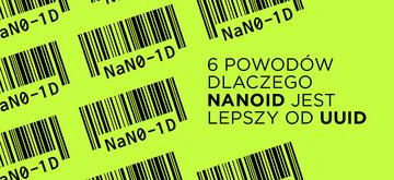 6 powodów, dla których NanoID jest lepszy od UUID