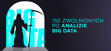 150 pracowników zwolnionych po analizie Big Data