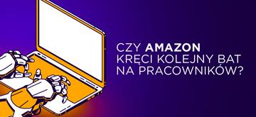 Czy Amazon kręci kolejny bat na pracowników?