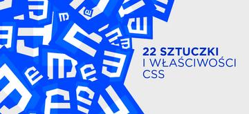 Poznaj 22 sztuczki i właściwości CSS