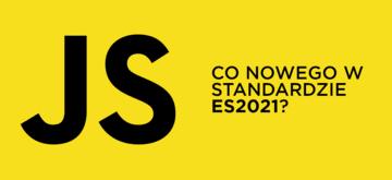 Nowości w standardzie ECMAScript 2021
