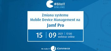 BiteIT #71: Zmiana systemu Mobile Device Management na Jamf Pro