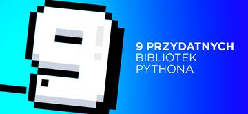 9 mało znanych bibliotek Pythona, w których się zakochasz