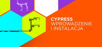 Wstęp i instalacja Cypressa - frameworka do testów