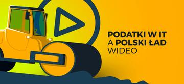 Polski Ład a formy opodatkowania w IT - wideo