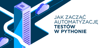 Jak rozpocząć automatyzację testów w Pythonie - porównanie frameworków