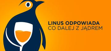 Co dalej z jądrem Linux? Linus Torvalds odpowiada!